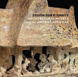 Design_for_Eternity_Architectural_Models_from_the_Ancient_Americas